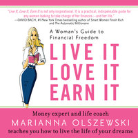 Live It, Love It, Earn It: A Woman's Guide to Financial Freedom - Marianna Olszewski