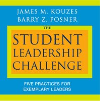The Student Leadership Challenge: Five Practices for Exemplary Leaders - Barry Z. Posner, James M. Kouzes