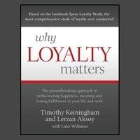 Why Loyalty Matters - Lerzan Aksoy,Luke Williams,Timothy Keiningham