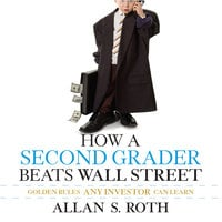 How a Second Grader Beats Wall Street: Golden Rules Any Investor Can Learn - Allan S. Roth