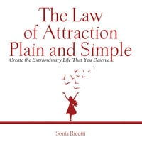 The Law of Attraction, Plain and Simple: Create the Extraordinary Life That You Deserve - Ricotti Sonia