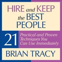 Hire and Keep the Best People: 21 Practical and Proven Techniques You Can Use Immediately! - Brian Tracy