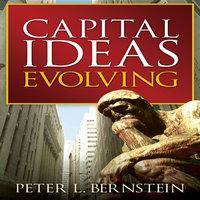 Capital Ideas Evolving - Peter L. Bernstein