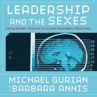 Leadership and the Sexes: Using Gender Science to Create Success in Business - Annis Gurian,Barbara Michael