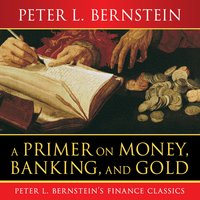 A Primer on Money, Banking, and Gold - Peter L. Bernstein