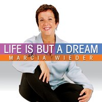 Life is But a Dream - Marcia Wieder