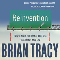 Reinvention: How to Make the Rest of Your Life the Best of Your Life - Brian Tracy