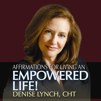 Affirmations for Living an Empowered Life - Denise Lynch