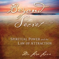Beyond The Secret:: Spiritual Power and The Law of Attraction - Lisa Love