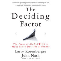 The Deciding Factor: The Power of Analytics to Make Every Decision a Winner - Josh Larry, Nash E. Rosenberger