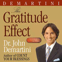 The Gratitude Effect - John F. Demartini