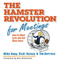 The Hamster Revolution for Meetings: How to Meet Less and Get More Done - Tim Burress,Vicki Halsey,Mike Song