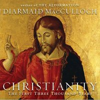 Christianity: The First Three Thousand Years - Diarmaid MacCulloch