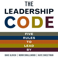 The Leadership Code: Five Rules to Lead By - Norm Smallwood, Dave Ulrich, Kate Sweetman