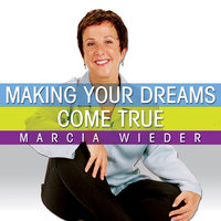 Making Your Dreams Come True: A Plan for Easily Discovering and Achieving the Life You Want! - Marcia Wieder