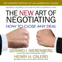 The New Art of Negotiating: How to Close Any Deal - Henry H. Calero,Gerard Nierenberg