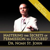 Mastering the Secrets of Permission to Succeed - Dr. Noah St. John