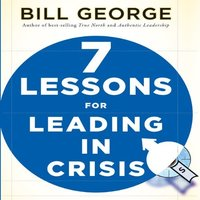 Seven Lessons for Leading in Crisis - Bill George
