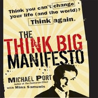 The Think Big Manifesto: Think You Can't Change Your Life (and the World) Think Again - Michael Port