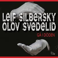 Gå i döden - Leif Silbersky,Olov Svedelid