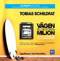 Vägen till din första miljon: alla kan bygga en egen pengamaskin - Tobias Schildfat