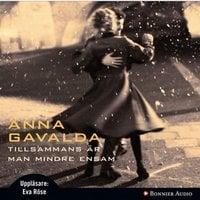 Tillsammans är man mindre ensam - Anna Gavalda
