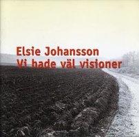 Vi hade väl visioner - Elsie Johansson