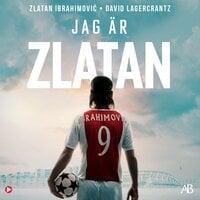 Jag är Zlatan : Min historia - David Lagercrantz, Zlatan Ibrahimovic