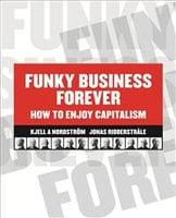 Funky Business Forever - Kjell A. Nordström, Jonas Ridderstråle