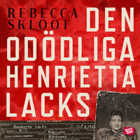 Den odödliga Henrietta Lacks - Rebecca Skloot