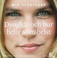 Dyngkåt och hur helig som helst - Mia Skäringer