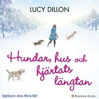 Hundar, hus och hjärtats längtan - Lucy Dillon