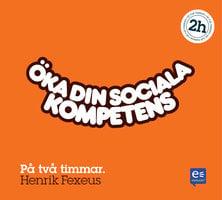 Öka din sociala kompetens : På en timme - Henrik Fexeus