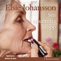 Sin ensamma kropp - Elsie Johansson