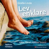 Lev enklare : Idéer för en hållbar livsstil - Giséla Linde