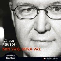 Min väg, mina val - Göran Persson
