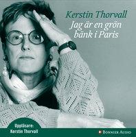 Jag är en grön bänk i Paris - Kerstin Thorvall
