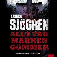 Allt vad marken gömmer - Annika Sjögren