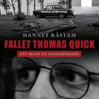 Fallet Thomas Quick - Att skapa en seriemördare - Hannes Råstam