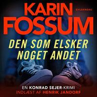 Den som elsker noget andet - Karin Fossum