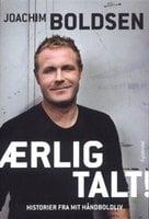 Ærlig talt! Historier fra mit håndboldliv - Joachim Boldsen
