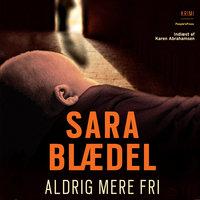Aldrig mere fri - Sara Blædel