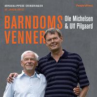 Barndomsvenner - Jakob Kvist, Ulf Pilgaard, Ole Michelsen