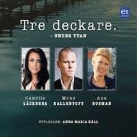 Tre deckare - Under ytan - Camilla Läckberg, Mons Kallentoft, Ann Rosman