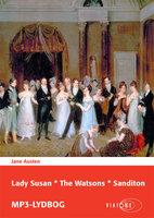 Lady Susan * The Watsons * Sanditon - Jane Austen