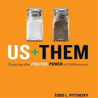 Us Plus Them: Tapping the Positive Power of Difference - Todd L. Pittinsky
