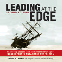 Leading at the Edge-Second Edition: Leadership Lessons from the Extraordinary Saga of Shackleton's Antarctic Expedition - Dennis N.T. Perkins