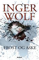 Frost og aske - Inger Wolf