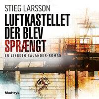 Luftkastellet der blev sprængt - Stieg Larsson