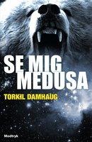 Se mig, Medusa - Torkil Damhaug